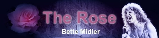 ローズ [歌詞和訳] ベット・ミドラー : Bette Midler - The Rose