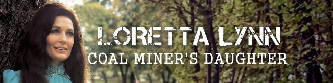 ロレッタ・リン 「炭坑夫の娘」[歌詞和訳]:Loretta Lynn -Coal Miner's Daughter