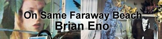 On Some Faraway Beach[歌詞和訳」ブライアン・イーノ:Brian Eno