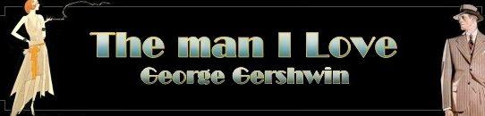 私の彼氏 [歌詞和訳・加筆修正版]:The Man I Love - ジョージ・ガーシュウィン:George Gershwin