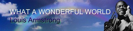 この素晴らしき世界 [歌詞和訳] ルイ・アームストロング:Louis Armstrong - What a wonderful world